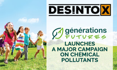 the association Générations Futures launches a major campaign on chemical pollutants